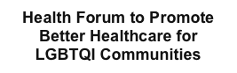 Health Forum to Promote Better Healthcare for LGBTQI Communities