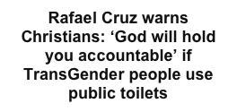 Rafael Cruz warns Christians: 'God will hold you accountable' if TransGender people use public toilets